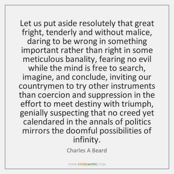 Let us put aside resolutely that great fright, tenderly and without malice, ...