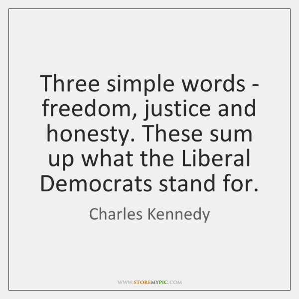 Three simple words - freedom, justice and honesty. These sum up what ...