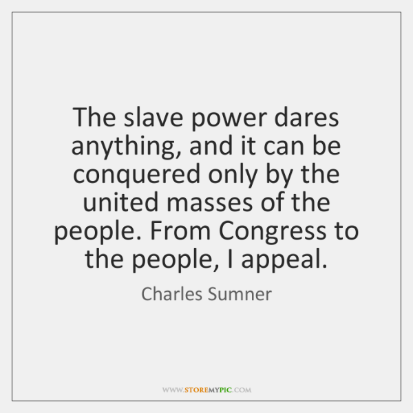The slave power dares anything, and it can be conquered only by ...