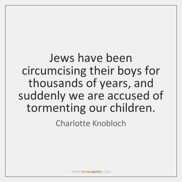 Jews have been circumcising their boys for thousands of years, and suddenly ...