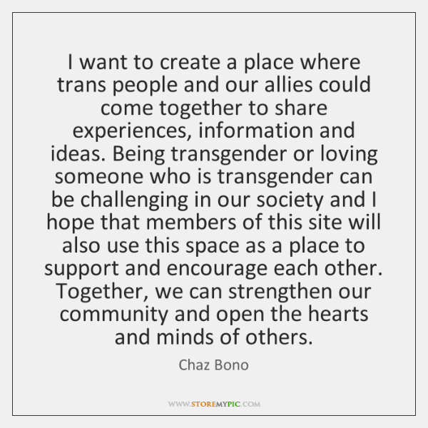 I want to create a place where trans people and our allies ...