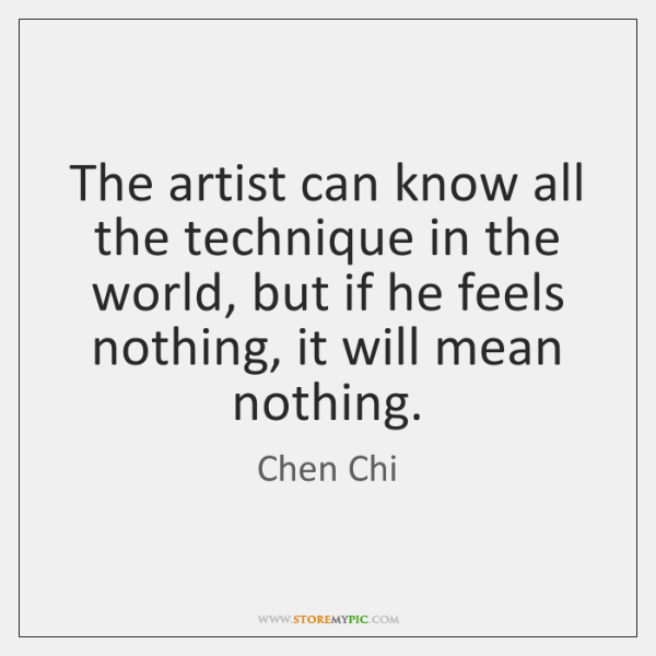 The artist can know all the technique in the world, but if ...