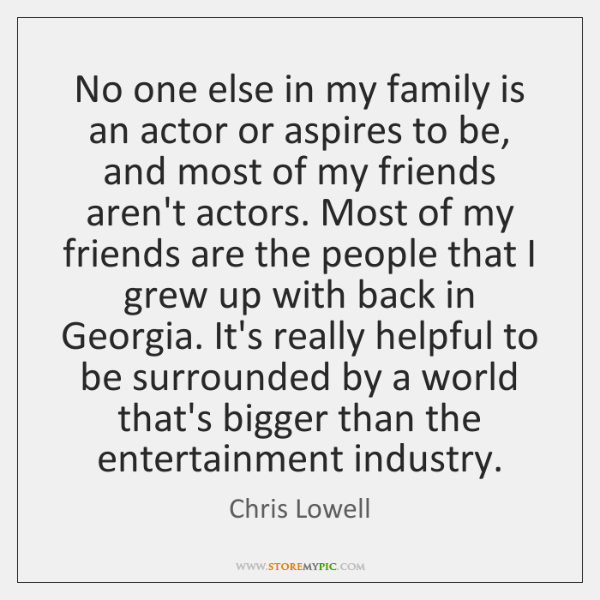 No one else in my family is an actor or aspires to ...