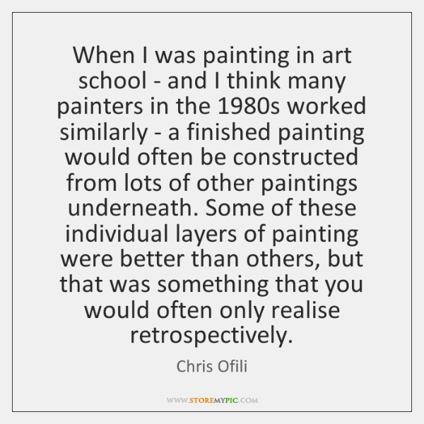 When I was painting in art school - and I think many ...