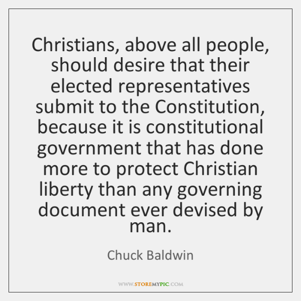 Christians, above all people, should desire that their elected representatives submit to ...
