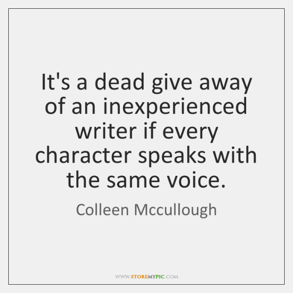It's a dead give away of an inexperienced writer if every character ...