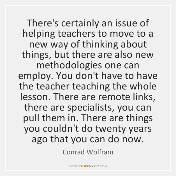 There's certainly an issue of helping teachers to move to a new ...