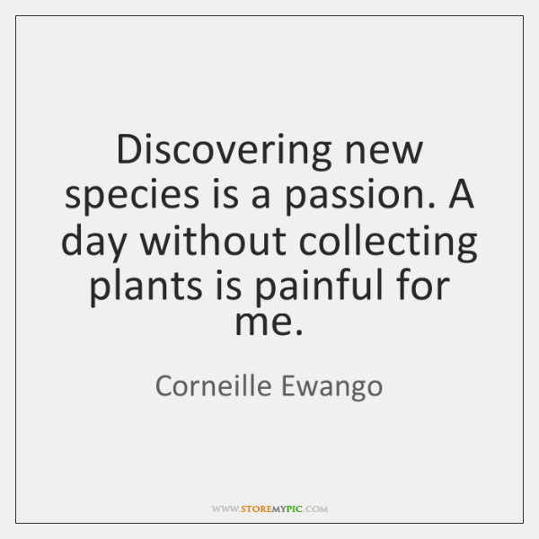 Discovering new species is a passion. A day without collecting plants is ...