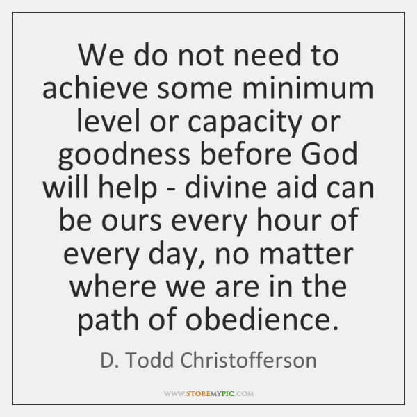 We do not need to achieve some minimum level or capacity or ...