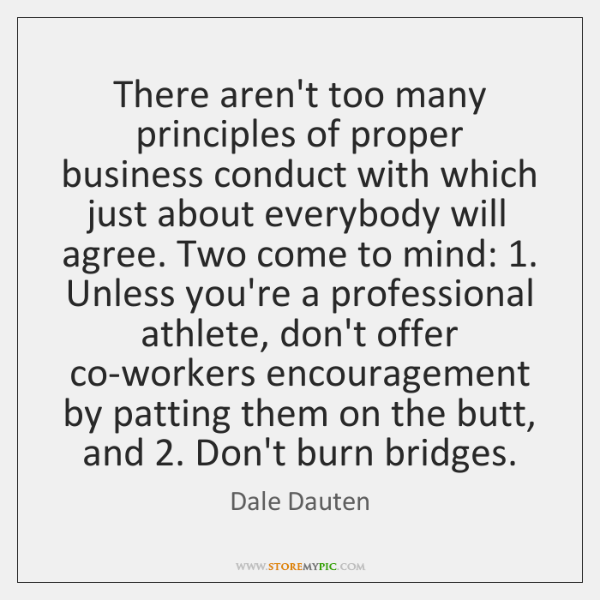 There aren't too many principles of proper business conduct with which just ...