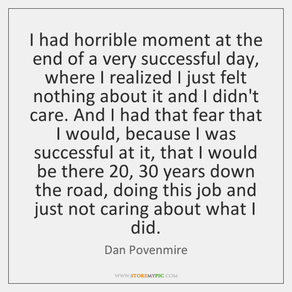 I had horrible moment at the end of a very successful day, ...