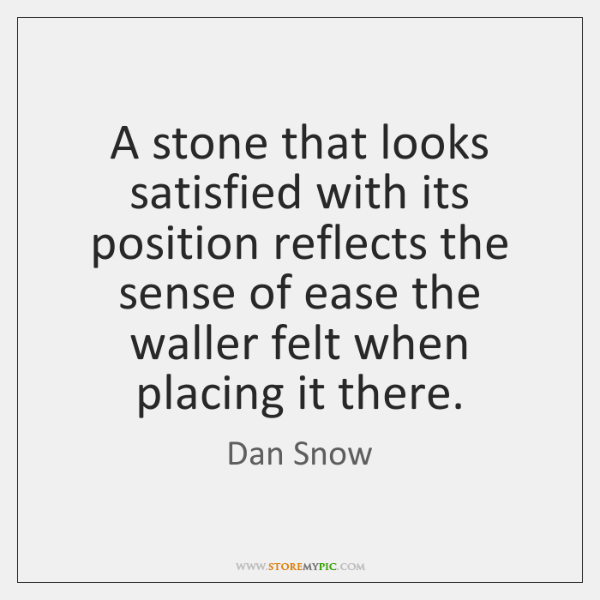 A stone that looks satisfied with its position reflects the sense of ...