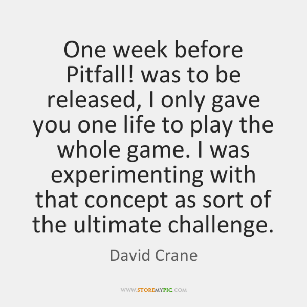 One week before Pitfall! was to be released, I only gave you ...