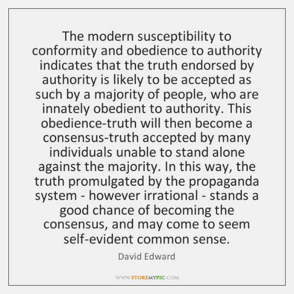 The modern susceptibility to conformity and obedience to authority indicates that the ...