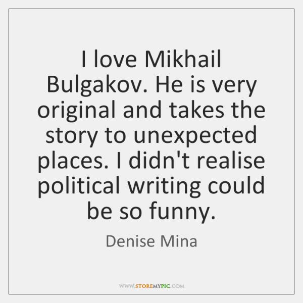 I love Mikhail Bulgakov. He is very original and takes the story ...