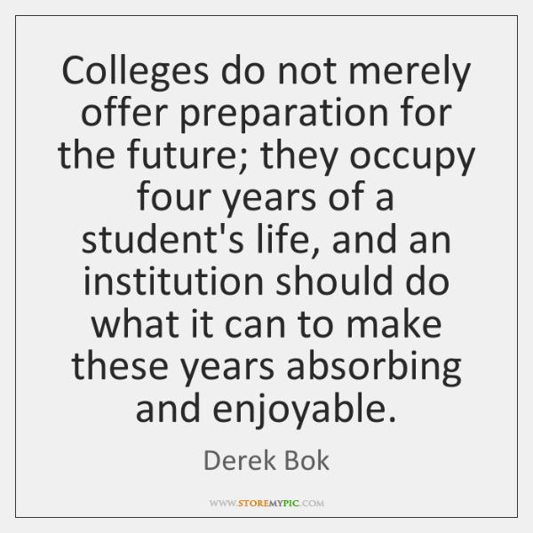 Colleges do not merely offer preparation for the future; they occupy four ...
