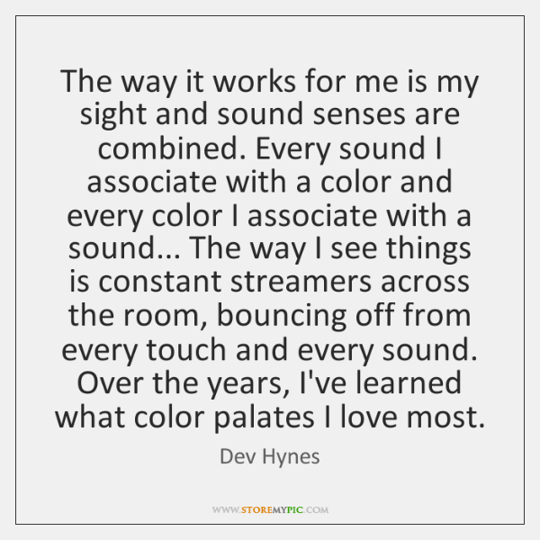 The way it works for me is my sight and sound senses ...