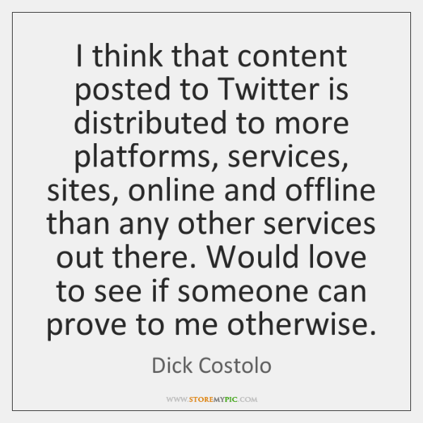 I think that content posted to Twitter is distributed to more platforms, ...