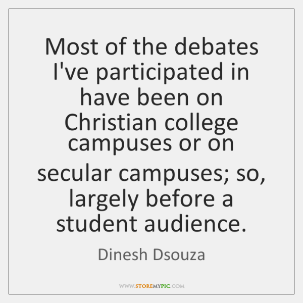 Most of the debates I've participated in have been on Christian college ...