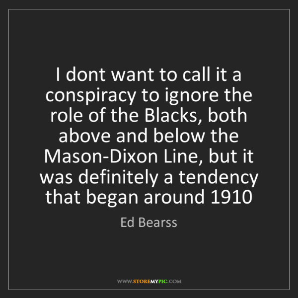 Ed Bearss: I dont want to call it a conspiracy to ignore the role...