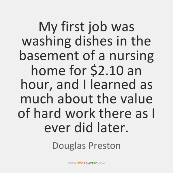 My first job was washing dishes in the basement of a nursing ...