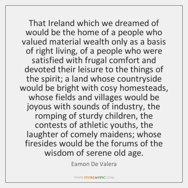That Ireland which we dreamed of would be the home of a ...