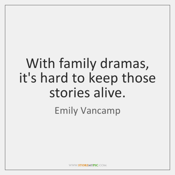 With family dramas, it's hard to keep those stories alive.