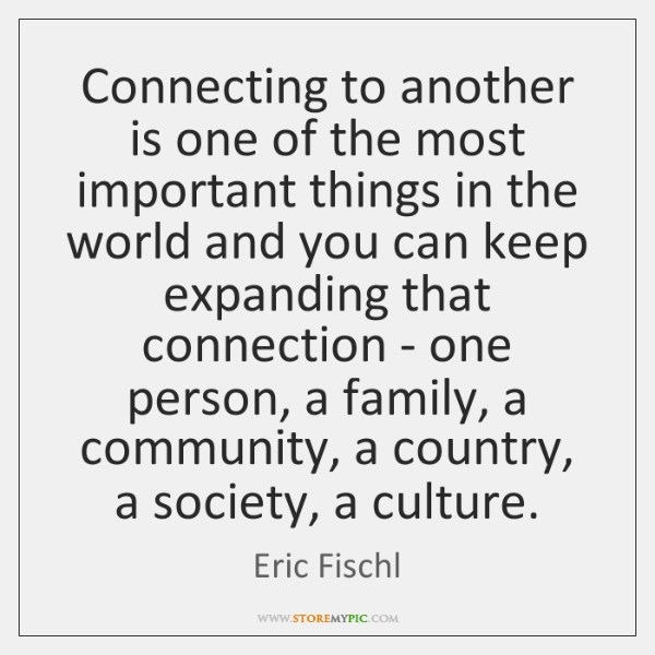Connecting to another is one of the most important things in the ...