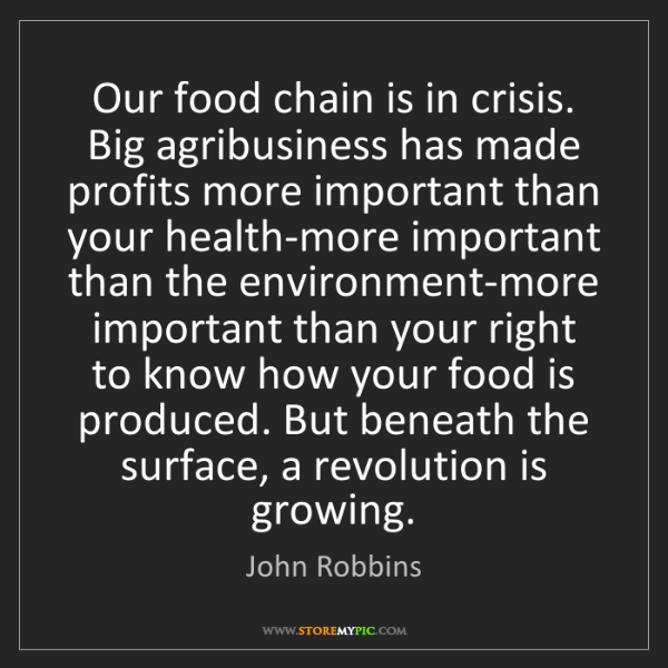 John Robbins: Our food chain is in crisis. Big agribusiness has made...