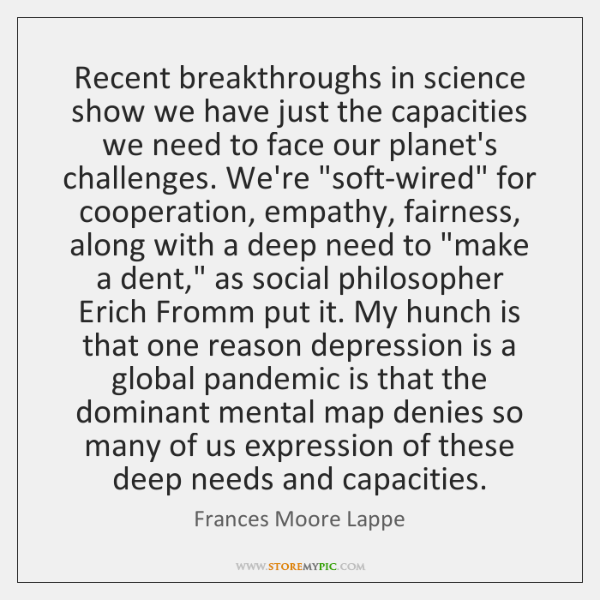 Recent breakthroughs in science show we have just the capacities we need ...