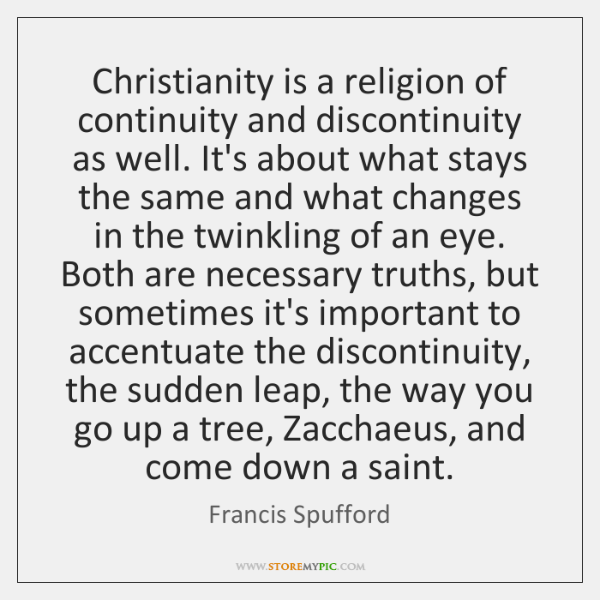 Christianity is a religion of continuity and discontinuity as well. It's about ...