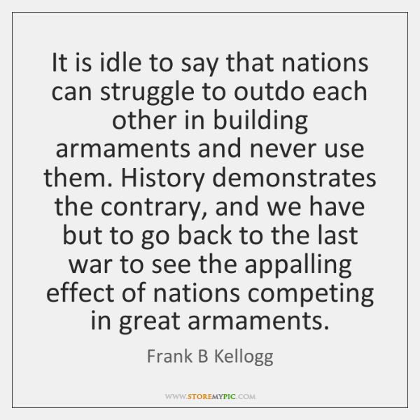 It is idle to say that nations can struggle to outdo each ...