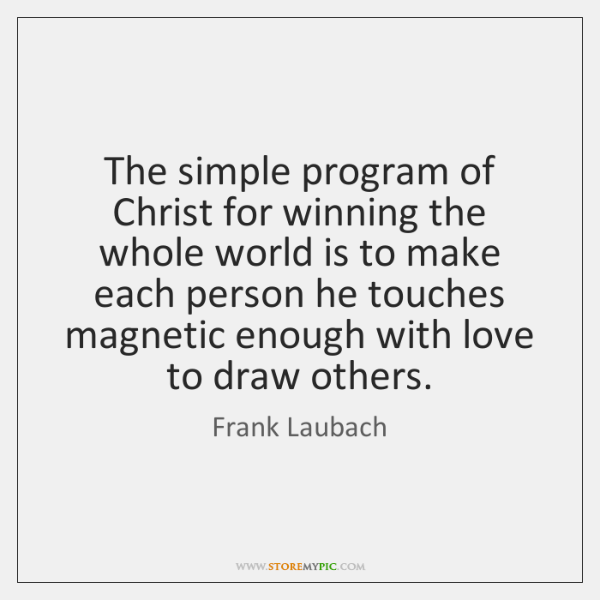The simple program of Christ for winning the whole world is to ...