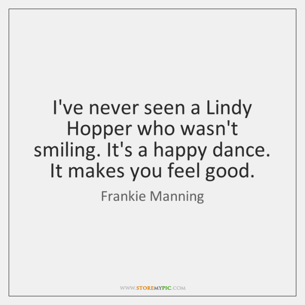 I've never seen a Lindy Hopper who wasn't smiling. It's a happy ...