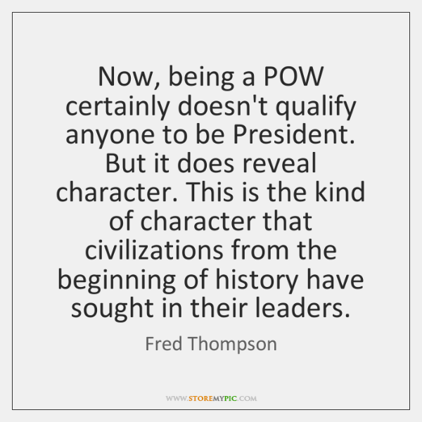 Now, being a POW certainly doesn't qualify anyone to be President. But ...