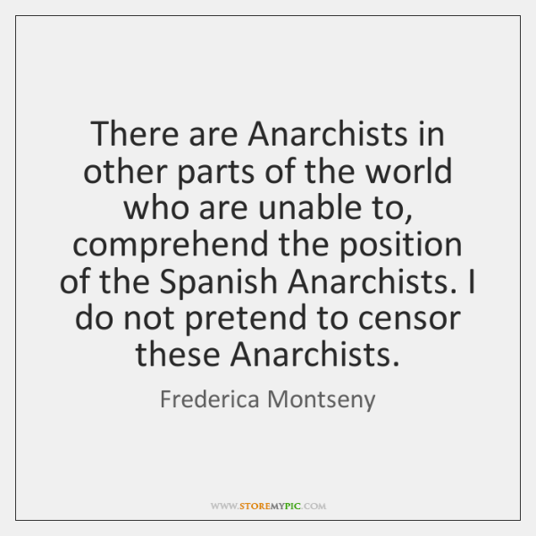 There are Anarchists in other parts of the world who are unable ...