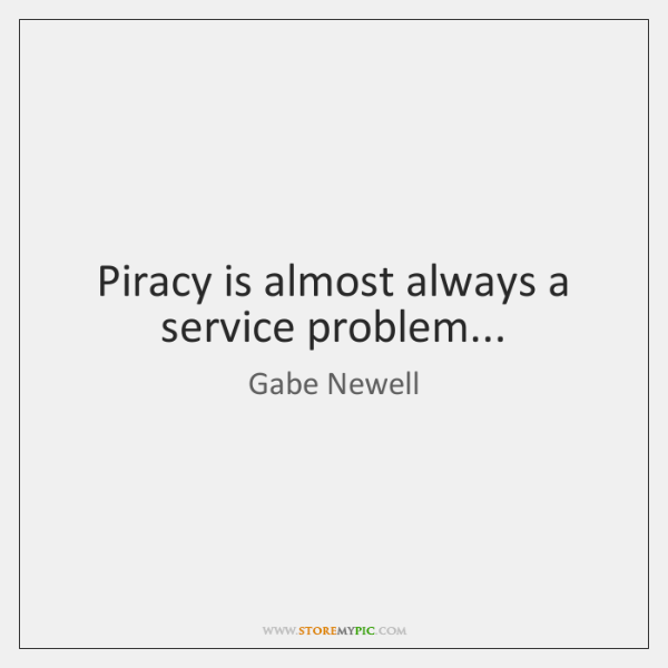 Piracy is almost always a service problem...