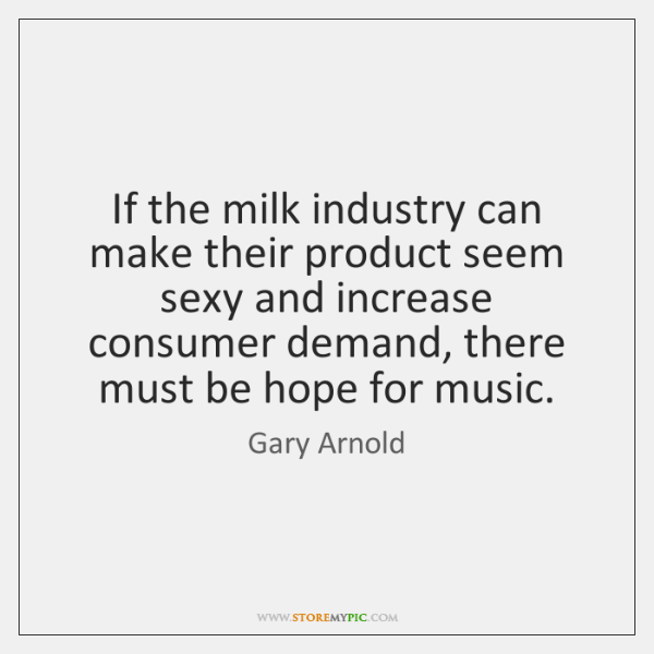 If the milk industry can make their product seem sexy and increase ...