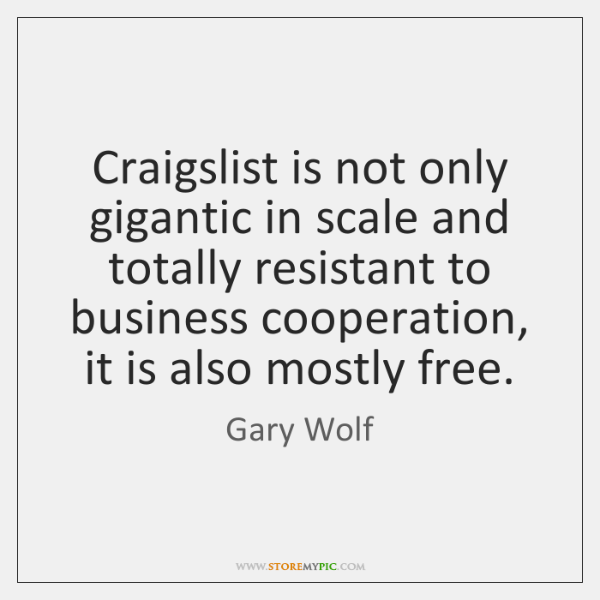 Craigslist is not only gigantic in scale and totally resistant to business ...