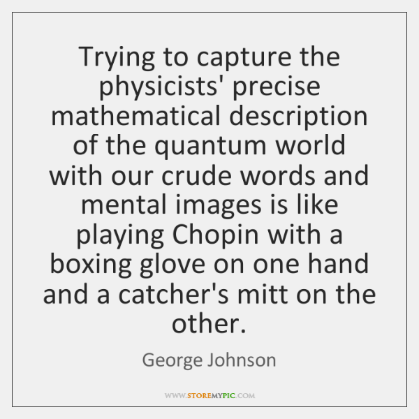 Trying to capture the physicists' precise mathematical description of the quantum world ...