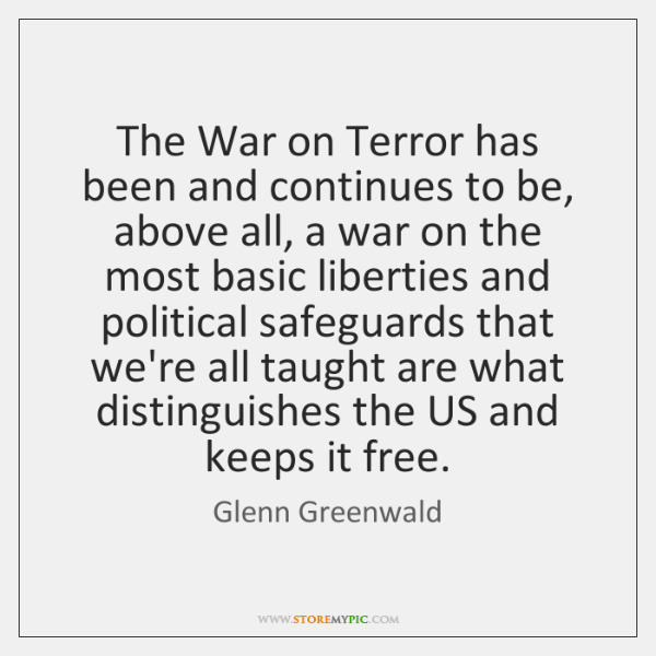 The War on Terror has been and continues to be, above all, ...