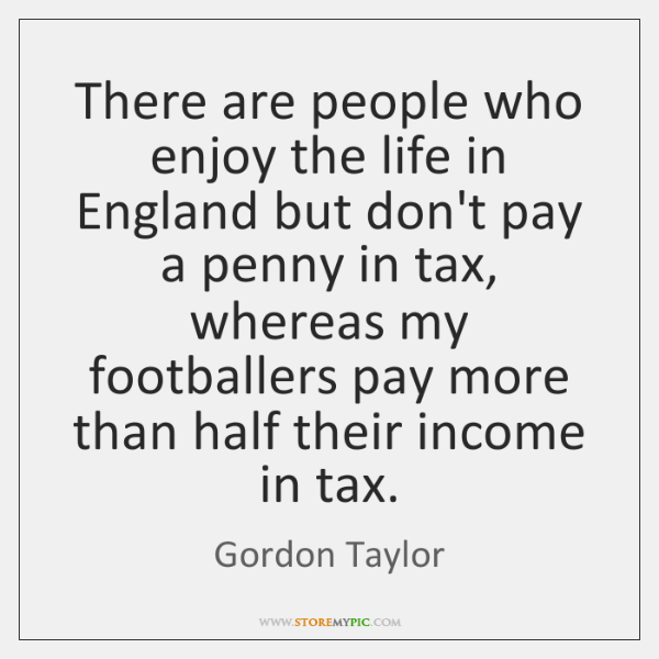 There are people who enjoy the life in England but don't pay ...