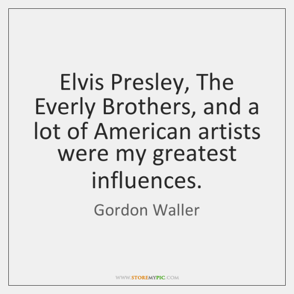 Elvis Presley, The Everly Brothers, and a lot of American artists were ...