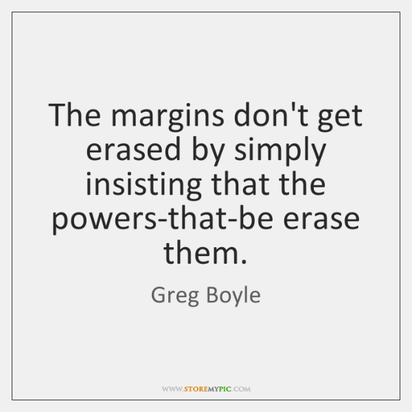 The margins don't get erased by simply insisting that the powers-that-be erase ...