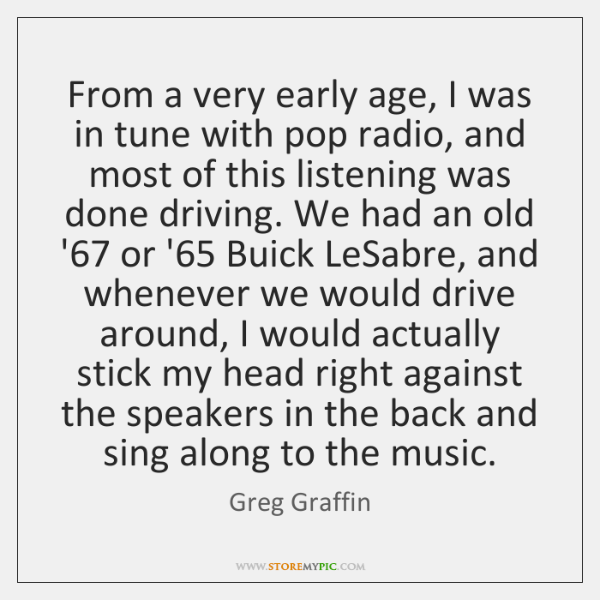 From a very early age, I was in tune with pop radio, ...