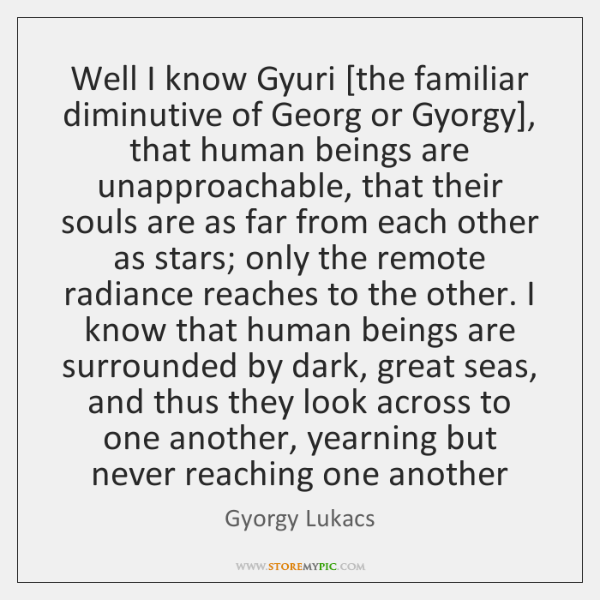 Well I know Gyuri [the familiar diminutive of Georg or Gyorgy], that ...