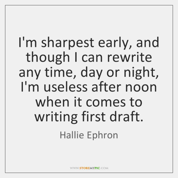 I'm sharpest early, and though I can rewrite any time, day or ...