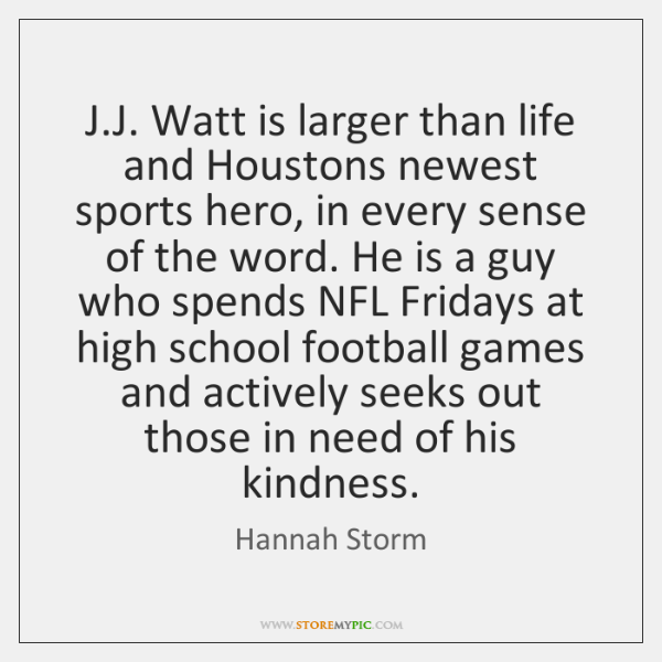 J.J. Watt is larger than life and Houstons newest sports hero, ...