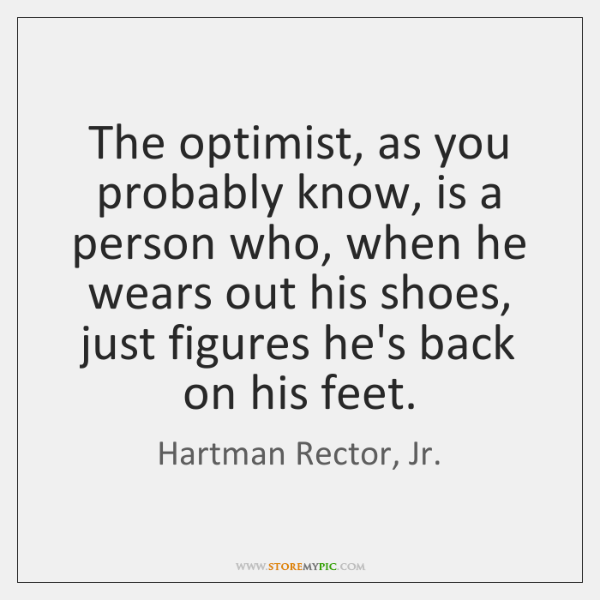 The optimist, as you probably know, is a person who, when he ...