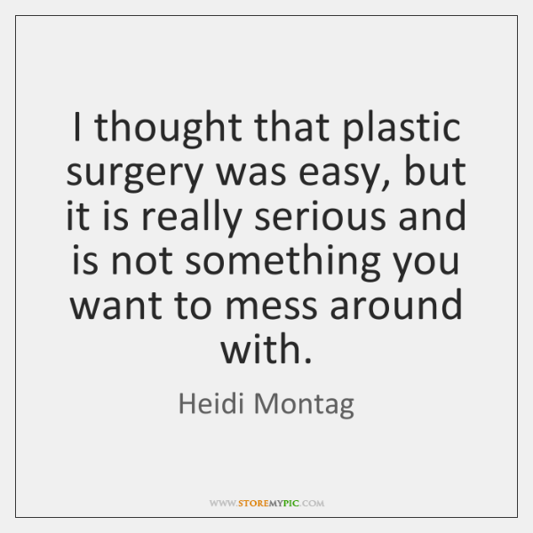 I thought that plastic surgery was easy, but it is really serious ...